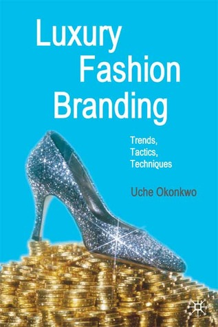 Luxury Fashion Branding: Trends, Tactics, Techniques